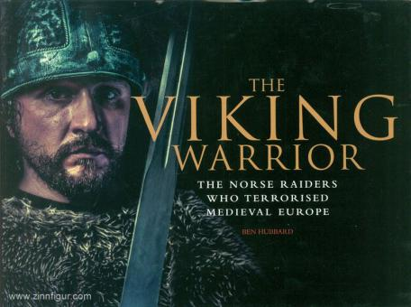 Hubbard, B.: The Viking Warrior. The Norse Raiders who Terrorized Medieval Europe