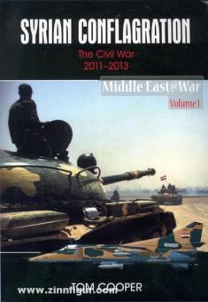 Cooper, T.: Syrian Conflagration. The Civil War 2011-2013