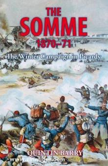 Barry, Q.: The Somme 1870-71. The Winter Campaign in Picardy