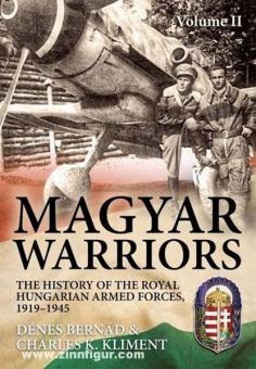 Bernad, D./Kliment, C. K.: Magyar Warriors. The History of the Royal Hungarian Armed Forces, 1919-1945. Band 2