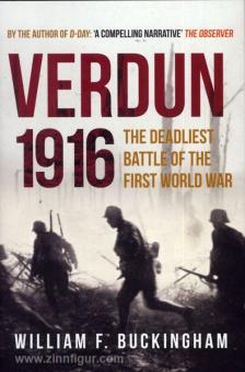 Buckingham, W. F.: Verdun 1916. The deadliest Battle of the First World War