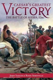Sadler, J./Serdiville, R.: Caesar's greatest Victory. The Battle of Alesia, 52BC