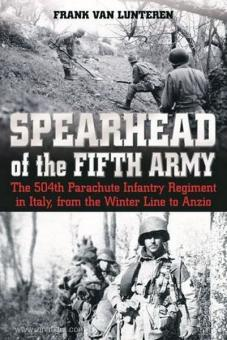 Lunteren, F. van: Spearhead of the Fifth Army. The 504th Parachute Infantry Regiment in Italy, from the Winter Line to Anzio