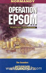 Saunders, T.: Normandy. Operation Epsom. VIII British Corps versus 1st SS Panzercorps