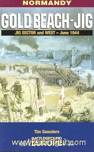 Shilleto, C.: Normandy. Gold Beach Jig. Jig Sector and West - June 1944