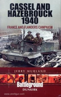 Murland, J.: Cassel and Hazebrouck 1940. France and Flanders Campaign