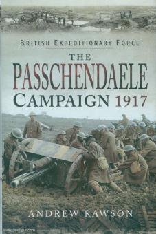 Rawson, A,: The Passchendaele Campaign 1917
