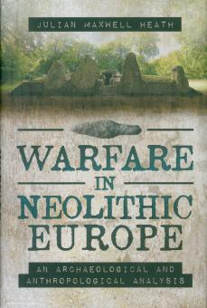 Heath, Julian M.: Warfare in neolithic Europe. An Archaeological and Anthropological Analysis
