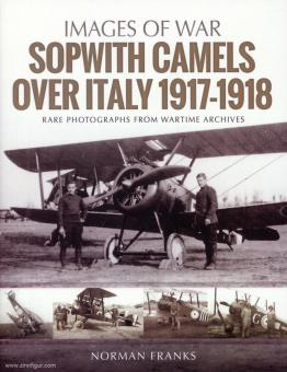 Franks, Norman: Images of War. Sopwith Camels over Italy, 1917-1918. Rare Photographs from Wartime Archives