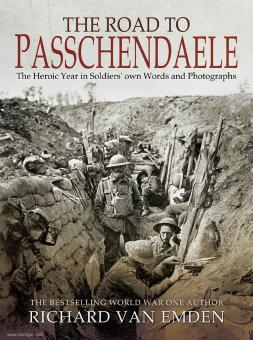 Emden, Richard van: The Road to Passchendaele. The Heroic Year in Soldiers' own Words and Photographs