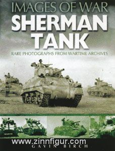 Birch, G.: Sherman Tank. Rare Photographs from Wartime Archives