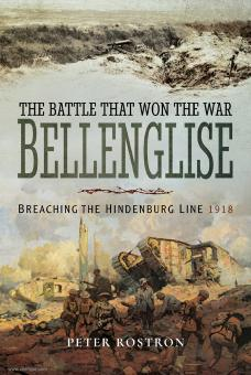 Rostron, Peter: The Battle that won the War. Bellinglise. Breaching the Hindenburg Line 1918