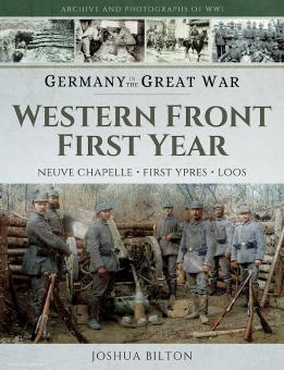 Bilton, Joshua: Germany in the Great War. Western Front. First Year. Neuve Chapelle, First Ypres, Loos
