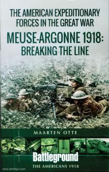Otte, Maarten: American Expeditionary Forces in the Great War. The Meuse-Argonne 1918: Breaking the Line