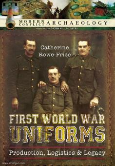 Rowe-Price, Catherine: First World War Uniforms. Production, Logistics and Legacy