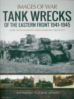 Tucker-Jones, Anthony: Images of War. Tank Wrecks of the Eastern Front. Rare Photographs from Wartime Archives