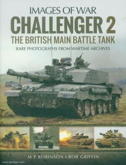 Robinson, M. P./Griffin, Robert: Images of War. Challenger 2. The British main Battle Tank. Rare Photographs from Wartime Archives