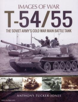 Tucker-Jones, Anthony: Images of War. T-54/55. The soviet Army's Cold War Main Battle Tank