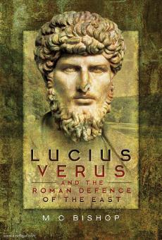 Bishop, M. C.: Lucius Verus and the Roman Defence of the East