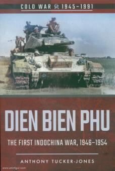 Tucker-Jones, Anthony: Dien Bien Phu. The First Indochina War, 1946-1954