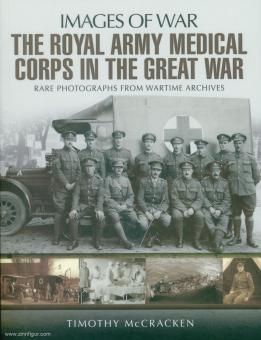 McCracken, Timothy: Images of War. The Royal Army Medical Corps in the Great War. Rare Photographs from Wartime Archives