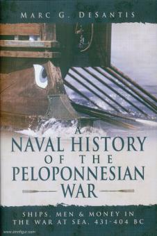 Desantis, Marc, G.: Naval History of the Peloponnesian War. Ships, Men & Money in the War at Sea, 431-404 BC
