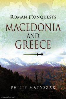 Matyszak, Philip: Roman Conquests. Macedonia and Greece