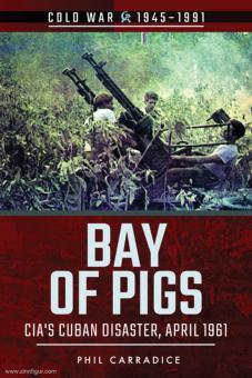 Carradice, Phil: Bay of Pigs. CIA's Cuban Disaster, April 1961