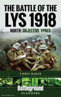 Baker, Chris: The Battle of the Lys 1918. North: Objective Ypres