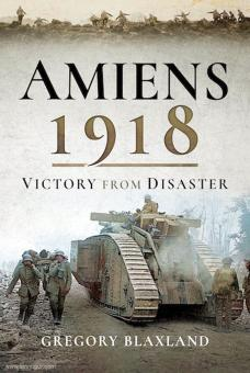 Blaxland, Gregory: Amiens 1918. Victory from Disaster