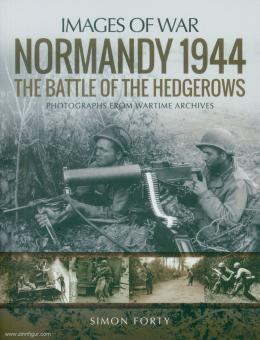 Forty, Simon: Images of War. Normandy 1944. The Battle of the Hedgerows.