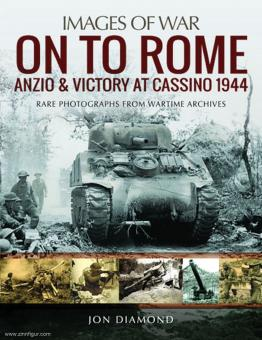 Diamond, Jon: Images of War. On to Rome. Anzio & Victory at Cassino 1944. Rare Photographs from Wartime Archives
