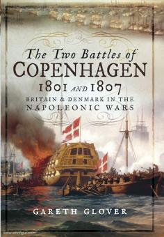 Glover, Gareth: The Two Battles of Copenhagen 1801 and 1807. Britain & Denmark in the Napoleonic Wars