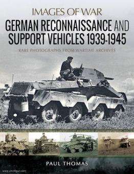 Thomas, Paul: Images of War. German Reconnaissance and Support Vehicles 1939-1945