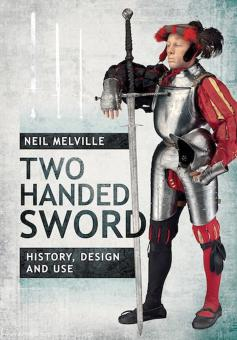 Melville, Neil: Two Handed Sword. History, Design and Use