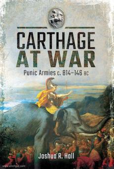 Hall, Joshua R.: Carthage at War. Punic Armies c. 814-146 BC