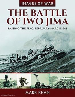 Khan, Mark: Images of War. The Battle of Iwo Jima. Raising the Flag. February-March 1945