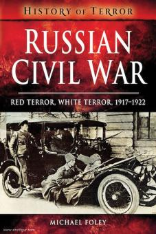Foley, Michael: Russian Civil War. Red Terror, White Terror, 1917-1922