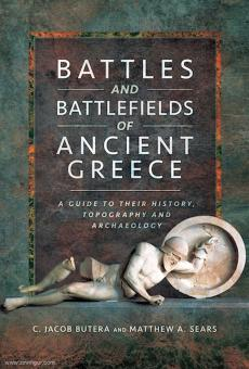 Butera, C. Jacob/Sears, Matthew A.: Battles and Battlefields of Ancient Greece. A Guide to their History, Topography and Archaeology