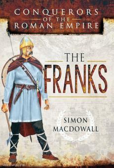 MacDowall, Simon: Conquerors of the Roman Empire. The Franks