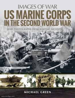 Green, Michael: Images of War. US Marine Corps in the Second World War. Rare Photographs from Wartime Archives