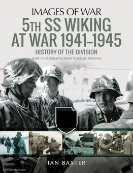 Baxter, Ian: Images of War. 5th SS Wiking at War 1941-1945. History of the Division. Rare Photographs from Wartime Archives