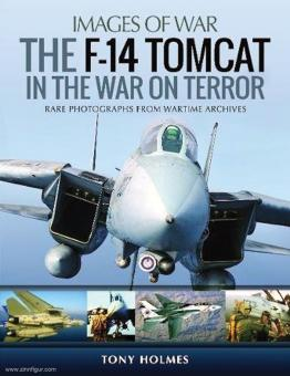 Holmes, Tony: Images of War. The F-14 Tomcat in the War on Terror. Rare Photographs from Wartime Archives