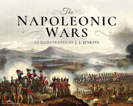Jenkins, J. J.: The Napoleonic Wars as Illustrated by J. J. Jenkins