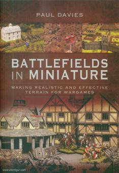 Davies, Paul: Battlefields in Miniature. Making Realistic and Effective Terrain for Wargames