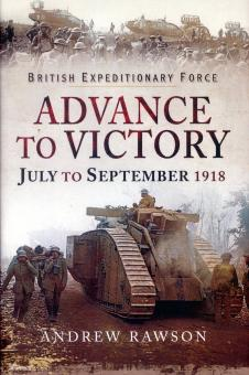 Rawson, Andrew: British Expeditionary Force. Advance to Victory. July to September 1918