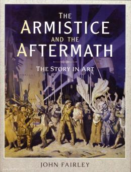 Fairley, John: The Armistice and the Aftermath. The Story in Art