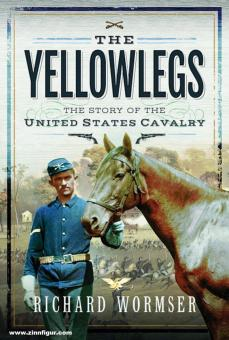 Wormser, Richard: The Yellowlegs. The Story of the United States Cavalry