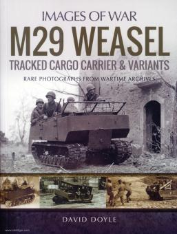 Doyle, David: Images of War. M29 Weasel Tracked Cargo Carrier & Variants. Rare Photographs from Wartime Archives