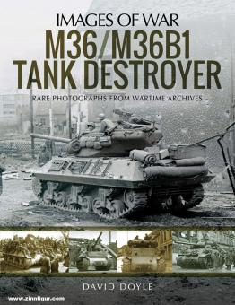 Doyle, David: Images of War. M36/M36B1 Tank Destroyer. Rare Photographs from Wartime Archives